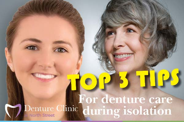Top 3 tips for denture care during isolation